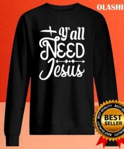 Funny Jesus Quotes Yall Need Jesus Essential T Shirt Sweater Shirt